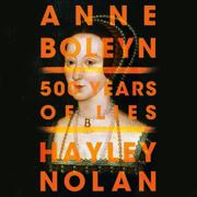 Anne Boleyn: 500 Years of Lies (Unabridged)