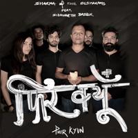 Sharma And The Besharams - Phir Kyun (feat. Siddharth Basrur)