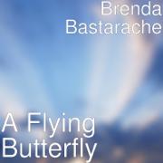 A Flying Butterfly - Brenda Bastarache - Brenda Bastarache