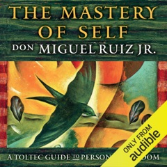 The Mastery of Self: A Toltec Guide to Personal Freedom (Unabridged)