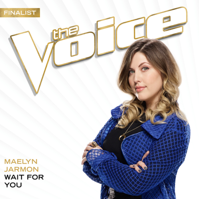 Wait For You (The Voice Performance) - Maelyn Jarmon song