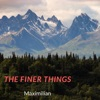 The Finer Things - Single, Maximilian