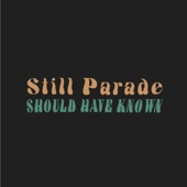 Still Parade - Should Have Known