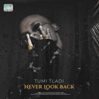 Tumi Tladi - Never Look Back - EP