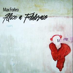 Max Forleo - Alice a Febbraio