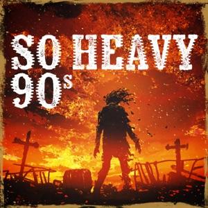 So Heavy 90s