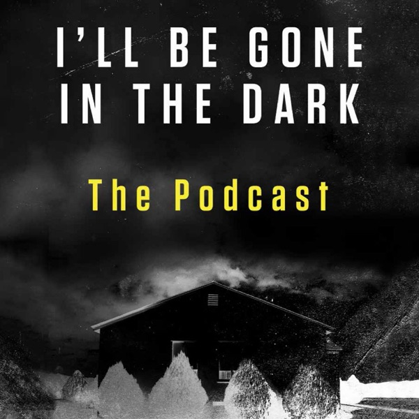 I'll Be Gone In The Dark – The Podcast – Podcast – Podtail