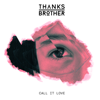 Thanks Brother - Call It Love artwork