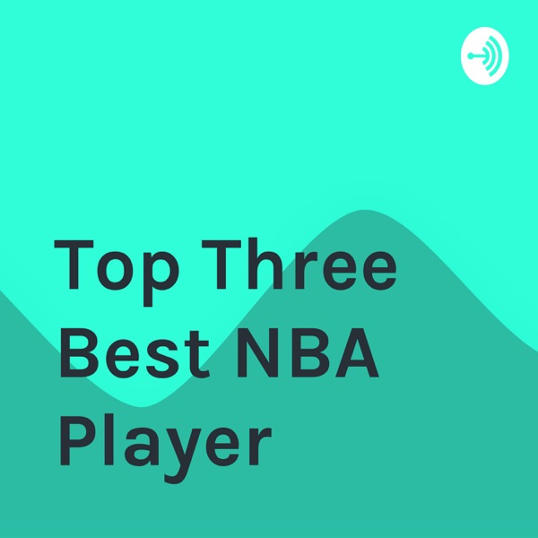 Top Three Best NBA Player