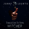 Toss a Coin to Your Witcher - Jonny Lovato