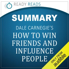 Summary of Dale Carnegie's How to Win Friends and Influence People (Unabridged)