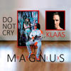 Do Not Cry feat Klaas Remix - Magnus mp3