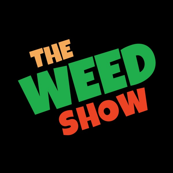 The Weed Show | Cannabis Comedy for Marijuana Fans | Podbay