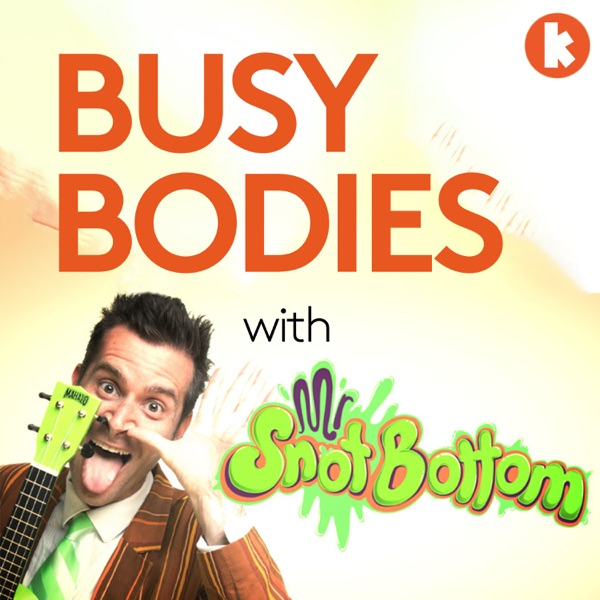 Busy Bodies with Mr Snot Bottom