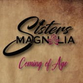 Sisters Magnolia - Coming of Age