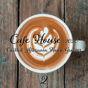 Various Artists - Cafe House 2020: Chilled Afternoon House Grooves, Pt. 2