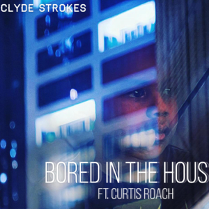 Clyde Strokes - Bored in the House