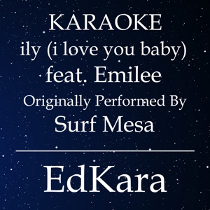 EdKara - Ily (I Love You Baby) [Originally Performed by Surf Mesa feat. Emilee) [Karaoke No Guide Melody Version]
