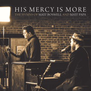 His Mercy Is More: The Hymns of Matt Boswell and Matt Papa - Matt Boswell & Matt Papa - Matt Boswell & Matt Papa