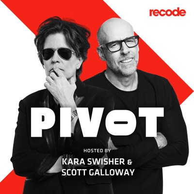 Pivot with Kara Swisher and Scott Galloway