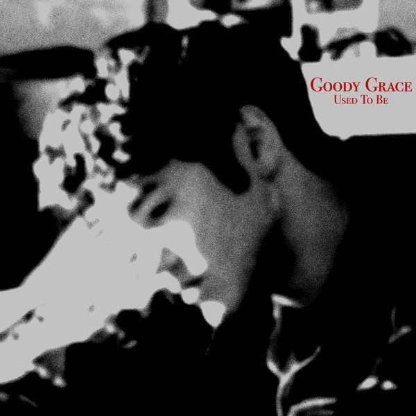 Goody Grace - Used to Be