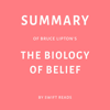 Swift Reads - Summary of Bruce Lipton's The Biology of Belief (Unabridged)  artwork