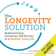 The Longevity Solution: Rediscovering Centuries-Old Secrets to a Healthy, Long Life (Unabridged)