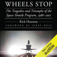 Wheels Stop: The Tragedies and Triumphs of the Space Shuttle Program, 1986-2011: Outward Odyssey: A People's History of Space (Unabridged)