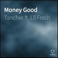 Tancher - Money Good (feat. Lil Frosh) - Single