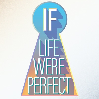 If Life Were Perfect