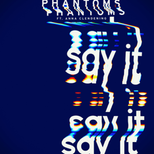 Say It (feat. Anna Clendening) - Phantoms