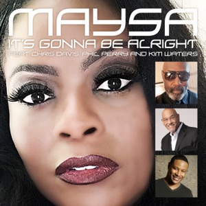Maysa - It's Gonna Be Alright feat. Chris Davis, Phil Perry & Kim Waters