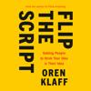 Oren Klaff - Flip the Script: Getting People to Think Your Idea Is Their Idea (Unabridged)  artwork