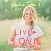 Live in Love: Growing Together Through Life's Changes (Unabridged)