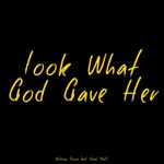 Look What God Gave Her (feat. Brent Rhett) - Single