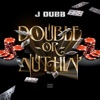 Double or Nuthin', J. Dubb