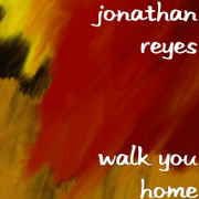 Walk You Home - Jonathan Reyes - Jonathan Reyes