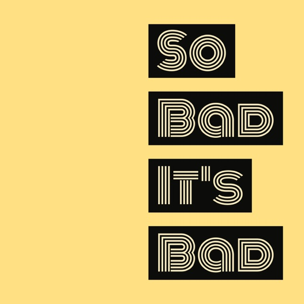 So Bad It's Bad