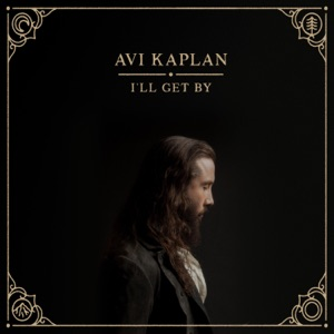 Avi Kaplan - I'll Get By
