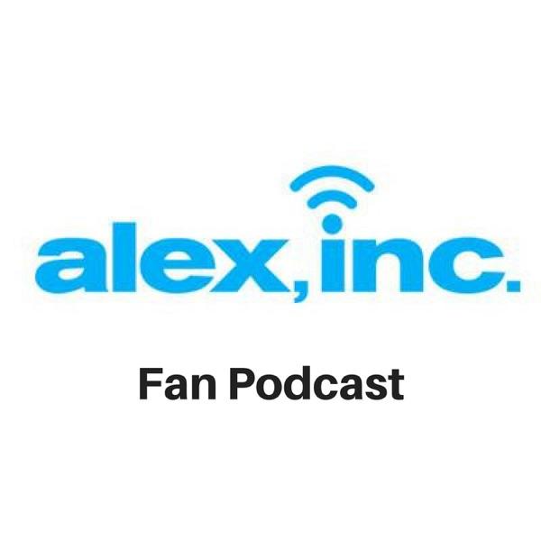 Alex, Inc. | Unofficial Fan Podcast
