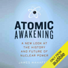 James Mahaffey - Atomic Awakening: A New Look at the History and Future of Nuclear Power (Unabridged)  artwork