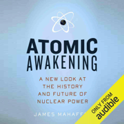 Atomic Awakening: A New Look at the History and Future of Nuclear Power (Unabridged)