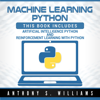 Anthony Williams - Machine Learning Python: 2 Manuscripts - Artificial Intelligence Python and Reinforcement Learning with Python (Unabridged)  artwork