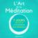 Jessica Joly - L'Art de la Méditation: Le Guide Ultime [The Art of Meditation: The Ultimate Guide]: 7 jours pour une vie plus heureuse et et plus paisible  (Unabridged)