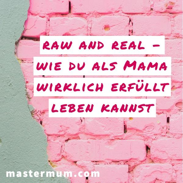 RAW and REAL - Wie du als Mama wirklich erfüllt leben kannst