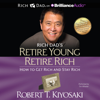 Robert T. Kiyosaki - Rich Dad's Retire Young Retire Rich: How to Get Rich and Stay Rich (Unabridged) artwork