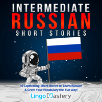 Lingo Mastery - Intermediate Russian Short Stories: 10 Captivating Short Stories to Learn Russian & Grow Your Vocabulary the Fun Way!: Intermediate Russian Stories (Unabridged) artwork