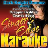 Dark Knight Dummo (duet) [Originally Performed By Trippie Redd & Travis Scott] [Instrumental] - Singer's Edge Karaoke