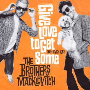 The Brothers Macklovitch & A-Trak - Give Love to Get Some feat. Leven Kali