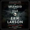 Erik Larson - The Splendid and the Vile: A Saga of Churchill, Family, and Defiance During the Blitz (Unabridged)  artwork